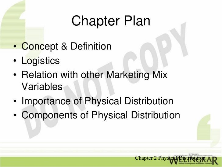 Chapter Plan• Concept & Definition• Logistics• Relation with other Marketing Mix  Variables• Importance of Physical Distri...