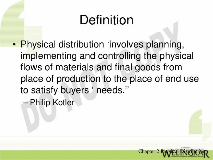 Definition• Physical distribution 'involves planning,  implementing and controlling the physical  flows of materials and f...