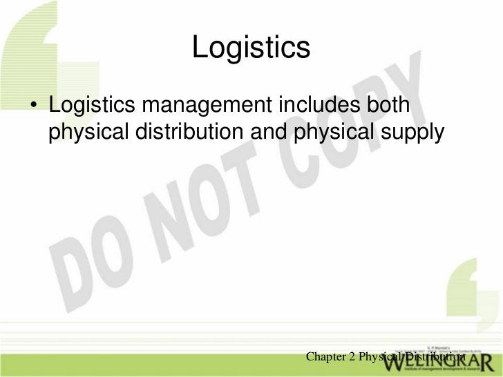 Logistics• Logistics management includes both  physical distribution and physical supply                            Chapte...