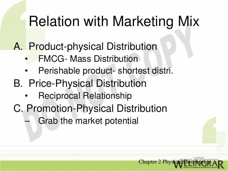 Relation with Marketing MixA. Product-physical Distribution  •    FMCG- Mass Distribution  •    Perishable product- shorte...