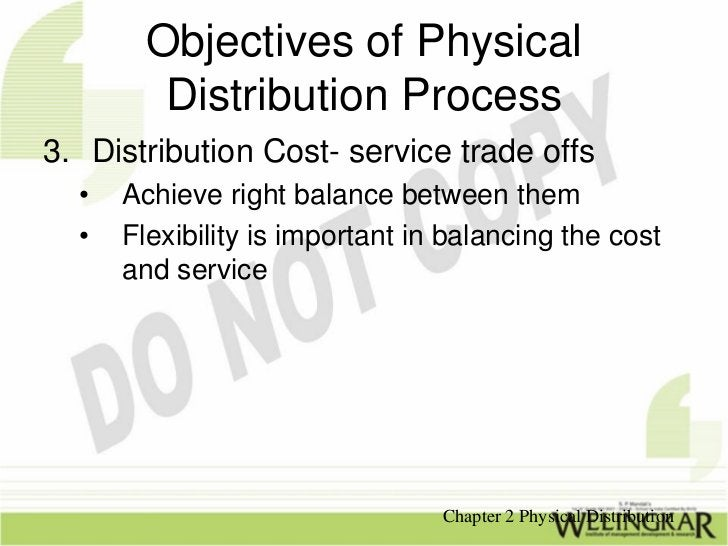 Objectives of Physical         Distribution Process3. Distribution Cost- service trade offs  •   Achieve right balance bet...