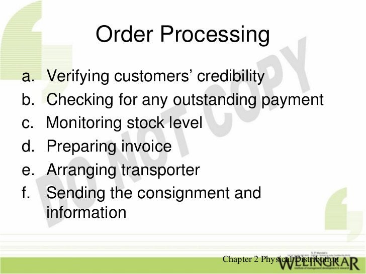 Order Processinga.   Verifying customers' credibilityb.   Checking for any outstanding paymentc.   Monitoring stock leveld...