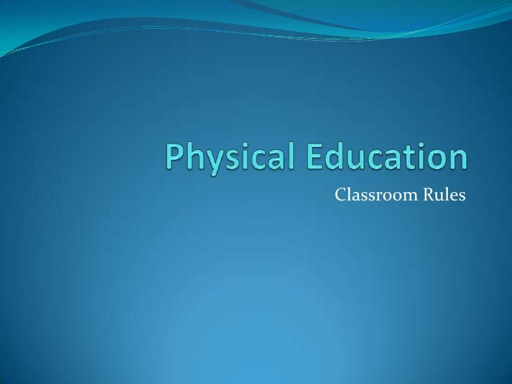 Physical Education<br />Classroom Rules<br />
