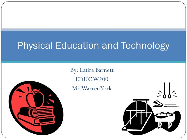 By: Latira Barnett EDUC W200 Mr. Warren York Physical Education and Technology