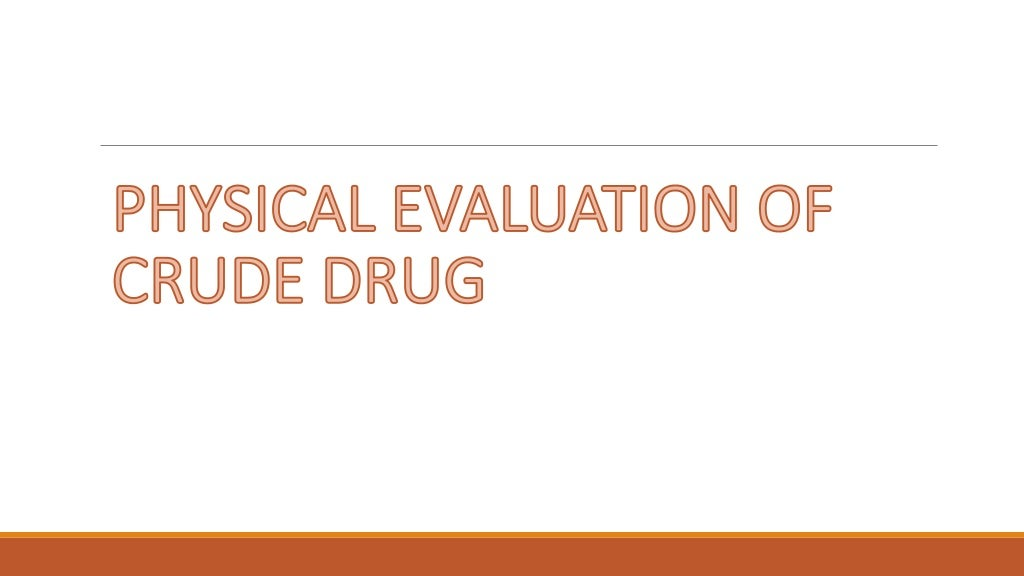 Physical evaluation of crude drugs