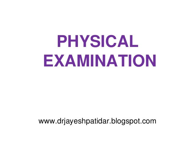 PHYSICALEXAMINATIONwww.drjayeshpatidar.blogspot.com