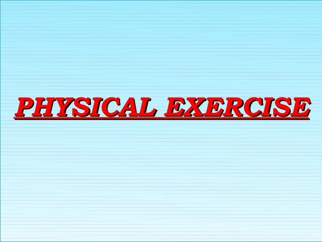 PHYSICAL EXERCISEPHYSICAL EXERCISEPHYSICAL EXERCISEPHYSICAL EXERCISE