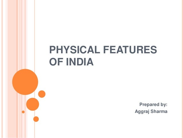 PHYSICAL FEATURES OF INDIA Prepared by: Aggraj Sharma