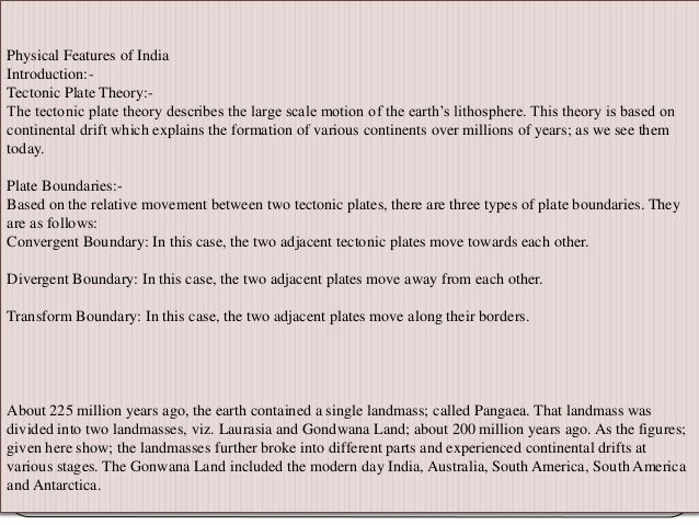 Physical Features of India Introduction:- Tectonic Plate Theory:- The tectonic plate theory describes the large scale moti...