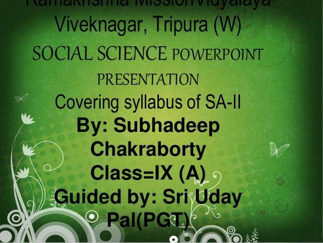 Ramakrishna MissionVidyalaya  Viveknagar, Tripura (W)  SOCIAL SCIENCE POWERPOINT  PRESENTATION  Covering syllabus of SA-II...