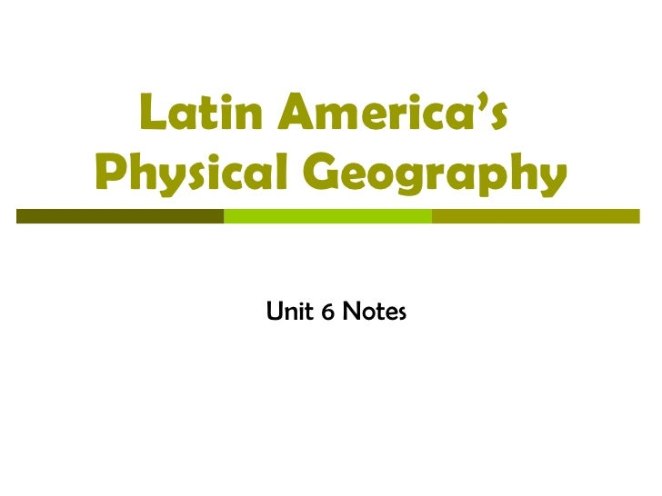 Latin America's  Physical Geography Unit 6 Notes