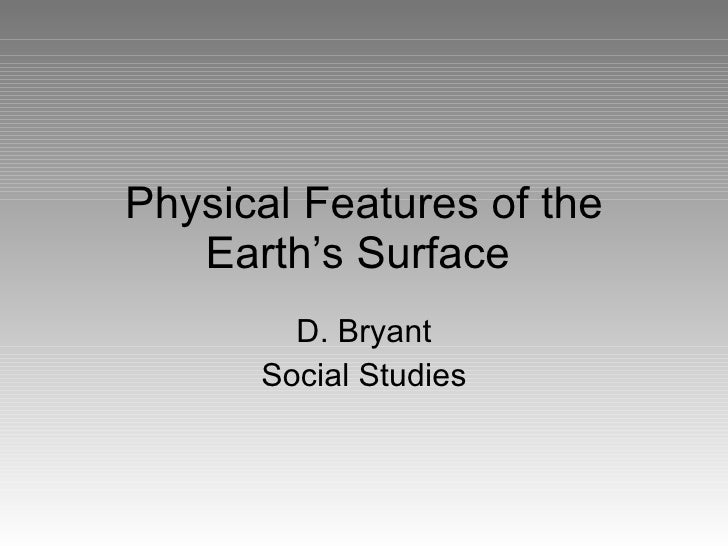 Physical Features of the Earth's Surface  D. Bryant Social Studies