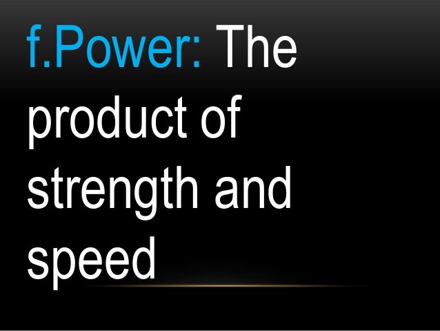 f.Power: The product of strength and speed