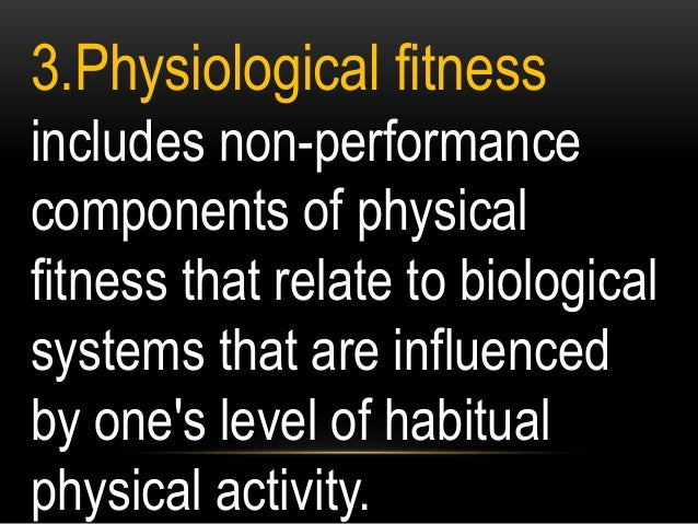 3.Physiological fitness includes non-performance components of physical fitness that relate to biological systems that are...