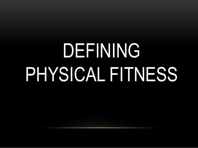 DEFINING PHYSICAL FITNESS