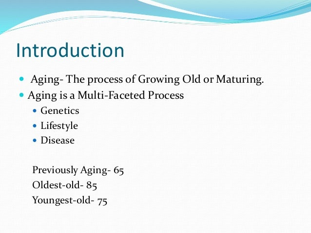 biological and physical process of aging Is seldom questioned: aging is a physical process of deteri-oration,  whereas biological organisms repair themselves from the inside out.
