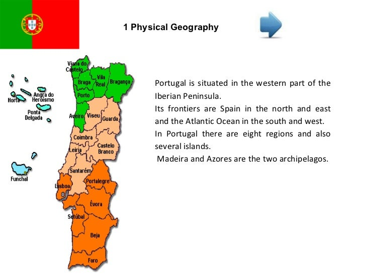 1 Physical Geography Portugal is situated in the western part of the Iberian Peninsula.  Its frontiers are Spain in the no...