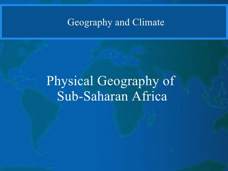 Physical Geography of  Sub-Saharan Africa Geography and Climate