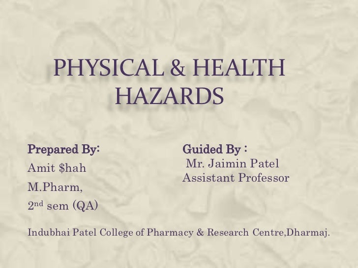 PHYSICAL & HEALTH         HAZARDSPrepared By:                   Guided By :Amit $hah                      Mr. Jaimin Patel...