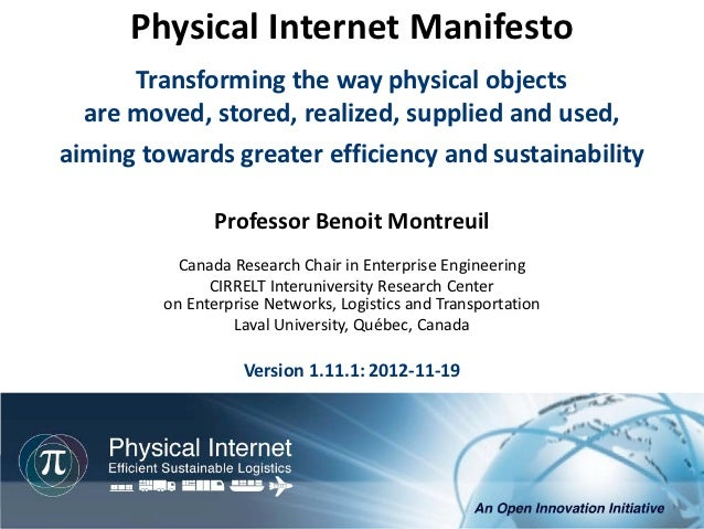 Physical Internet Manifesto      Transforming the way physical objects  are moved, stored, realized, supplied and used,aim...