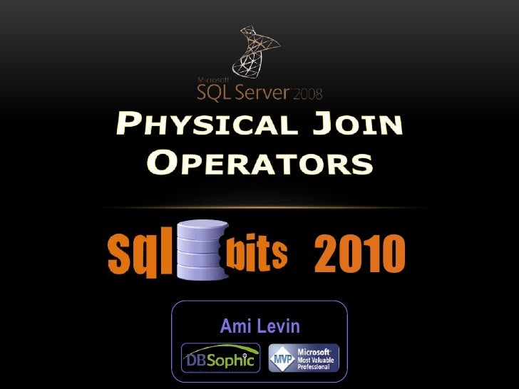 Physical Join Operators<br />2010<br />Ami Levin<br />