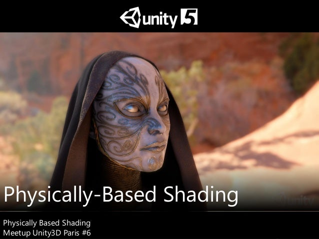 Physically Based Shading Meetup Unity3D Paris #6 Physically Based Shading Meetup Unity3D Paris #6 Physically-Based Shading
