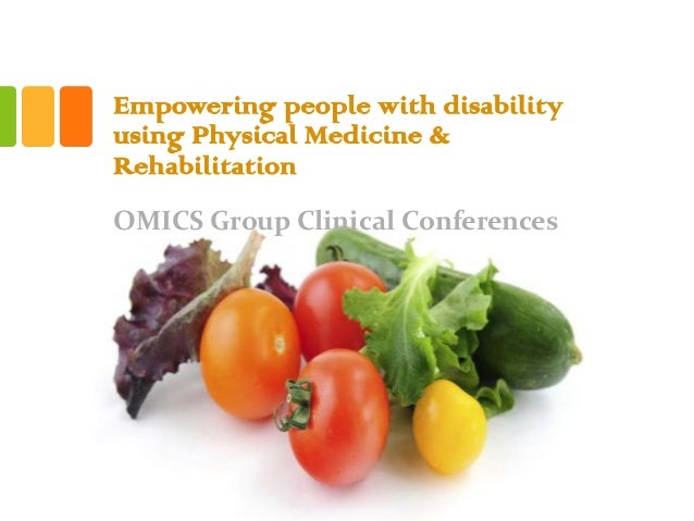 Empowering people with disability using Physical Medicine & Rehabilitation OMICS Group Clinical Conferences