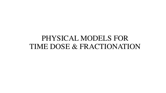 PHYSICAL MODELS FOR TIME DOSE & FRACTIONATION