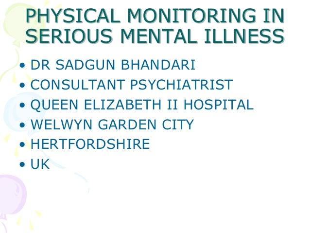 PHYSICAL MONITORING IN SERIOUS MENTAL ILLNESS • DR SADGUN BHANDARI • CONSULTANT PSYCHIATRIST • QUEEN ELIZABETH II HOSPITAL...