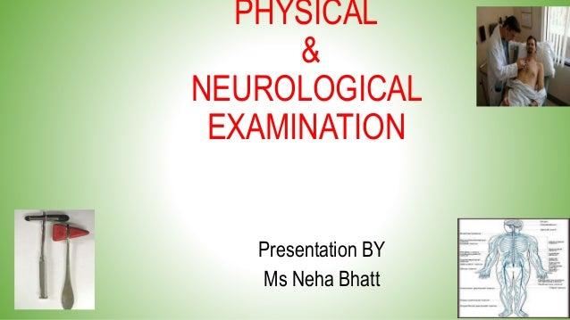 PHYSICAL & NEUROLOGICAL EXAMINATION Presentation BY Ms Neha Bhatt