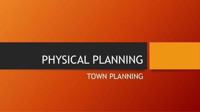 PHYSICAL PLANNING  TOWN PLANNING