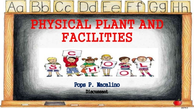 PHYSICAL PLANT AND  FACILITIES  Pops P. Macalino  Discussant