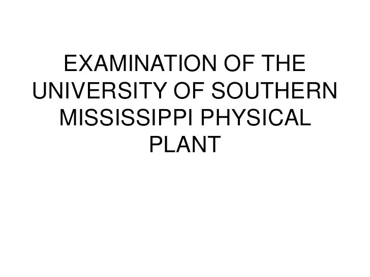 EXAMINATION OF THEUNIVERSITY OF SOUTHERN  MISSISSIPPI PHYSICAL         PLANT