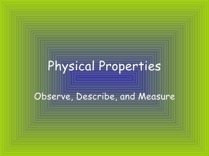 Physical Properties Observe, Describe, and Measure