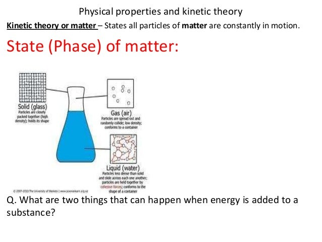 Physical properties and kinetic theoryKinetic theory or matter – States all particles of matter are constantly in motion.S...