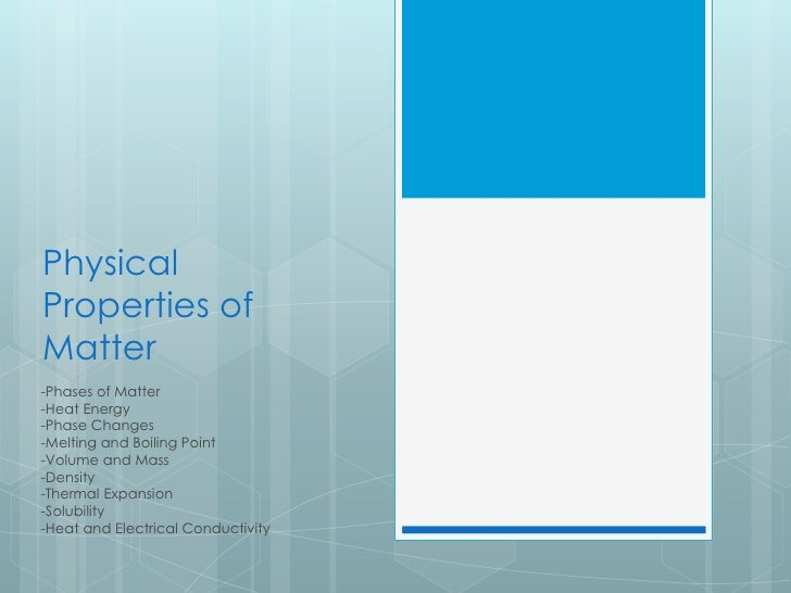 PhysicalProperties ofMatter-Phases of Matter-Heat Energy-Phase Changes-Melting and Boiling Point-Volume and Mass-Density-T...