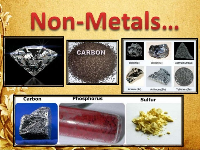 metal and non metal Non -metals: those materials which do not possess the characteristics of metals are termed as non-metal materials like coal and sulphur are soft and dull in.