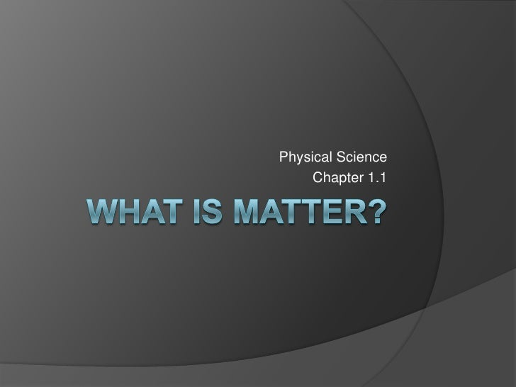 What is Matter?<br />Physical Science<br />Chapter 1.1<br />