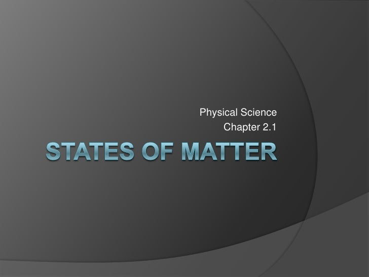 States of Matter<br />Physical Science<br />Chapter 2.1<br />