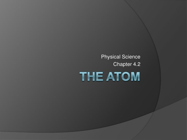 The Atom<br />Physical Science<br />Chapter 4.2<br />