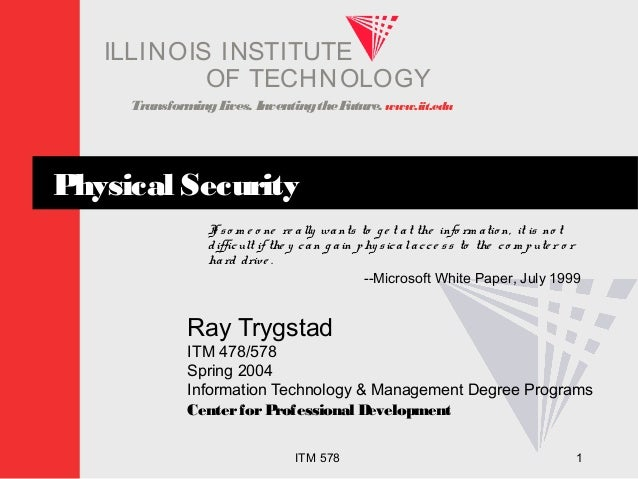 TransformingLives. InventingtheFuture. www.iit.edu I ELLINOIS T UINS TI T OF TECHNOLOGY ITM 578 1 Physical Security If so ...