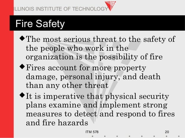 ITM 578 20 ILLINOIS INSTITUTE OF TECHNOLOGY Fire Safety The most serious threat to the safety of the people who work in t...