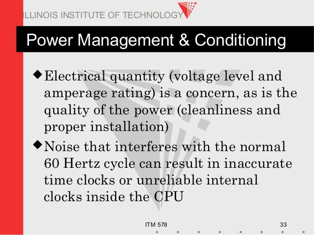 ITM 578 33 ILLINOIS INSTITUTE OF TECHNOLOGY Power Management & Conditioning Electrical quantity (voltage level and ampera...