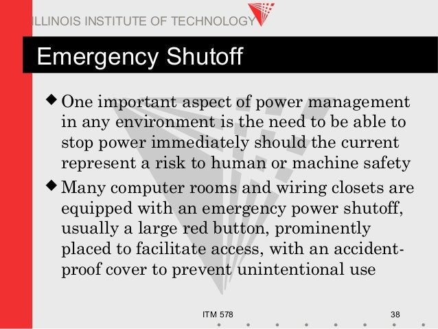 ITM 578 38 ILLINOIS INSTITUTE OF TECHNOLOGY Emergency Shutoff  One important aspect of power management in any environmen...
