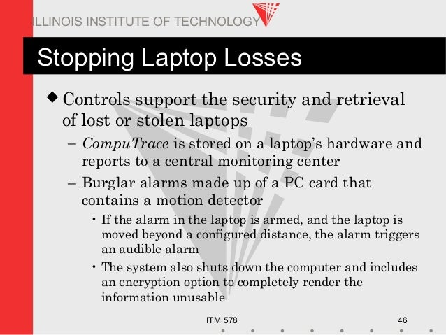 ITM 578 46 ILLINOIS INSTITUTE OF TECHNOLOGY Stopping Laptop Losses  Controls support the security and retrieval of lost o...