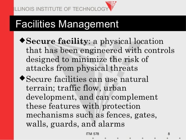 ITM 578 8 ILLINOIS INSTITUTE OF TECHNOLOGY Facilities Management Secure facility: a physical location that has been engin...