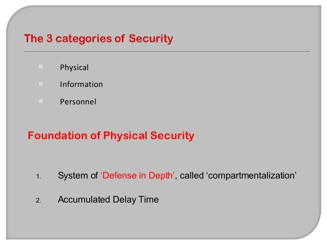 Defense In-depth It is generally accepted that there are 3 layers of physical security: 1. The outer perimeter barriers lo...