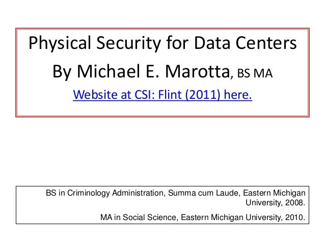 Physical Security for Data CentersBy Michael E. Marotta, BS MAWebsite at CSI: Flint (2011) here.BS in Criminology Administ...