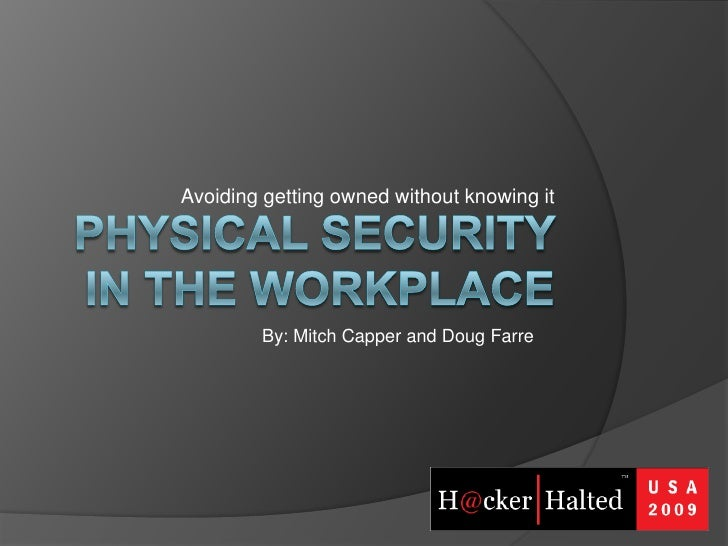 Avoiding getting owned without knowing it<br />Physical Security in the Workplace<br />By: Mitch Capper and Doug Farre<br />