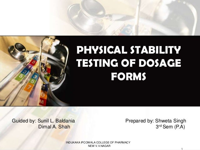 INDUKAKA IPCOWALA COLLEGE OF PHARMACY NEW V.V.NAGAR PHYSICAL STABILITY TESTING OF DOSAGE FORMS Guided by: Sunil L. Baldani...